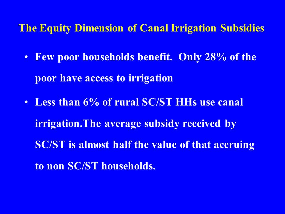 The Equity Dimension of Canal Irrigation Subsidies Few poor households benefit.