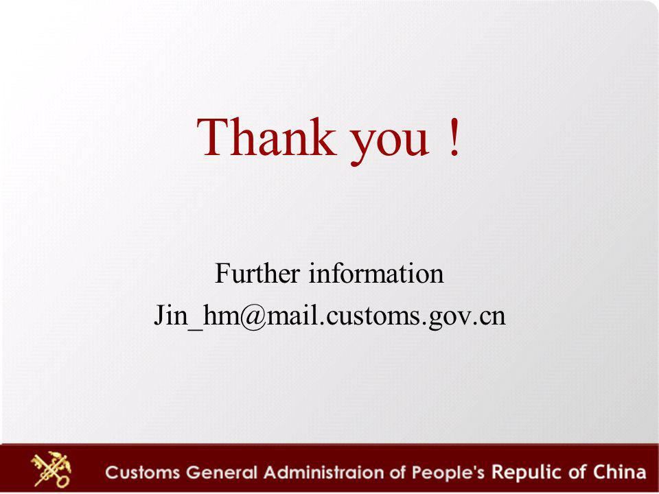 Thank you ! Further information Jin_hm@mail.customs.gov.cn
