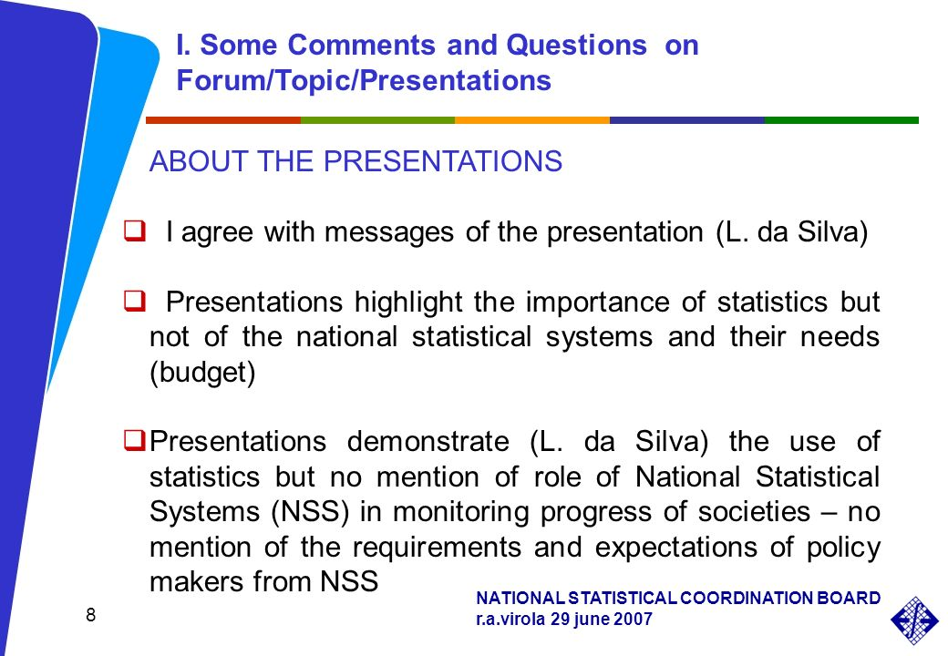 NATIONAL STATISTICAL COORDINATION BOARD r.a.virola 29 june ABOUT THE PRESENTATIONS I agree with messages of the presentation (L.