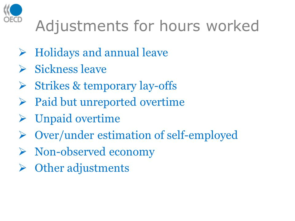 Adjustments for hours worked Holidays and annual leave Sickness leave Strikes & temporary lay-offs Paid but unreported overtime Unpaid overtime Over/under estimation of self-employed Non-observed economy Other adjustments