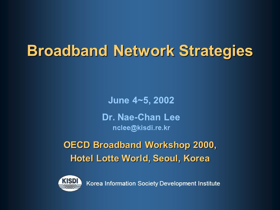 Korea Information Society Development Institute Broadband Network Strategies June 4~5, 2002 Dr.