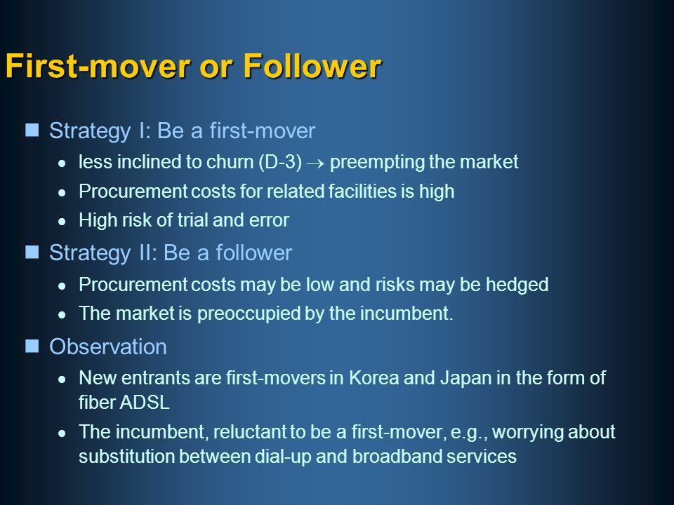 First-mover or Follower nStrategy I: Be a first-mover less inclined to churn (D-3) preempting the market Procurement costs for related facilities is high High risk of trial and error nStrategy II: Be a follower Procurement costs may be low and risks may be hedged The market is preoccupied by the incumbent.