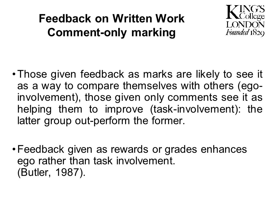 Feedback on Written Work Comment-only marking Those given feedback as marks are likely to see it as a way to compare themselves with others (ego- invo