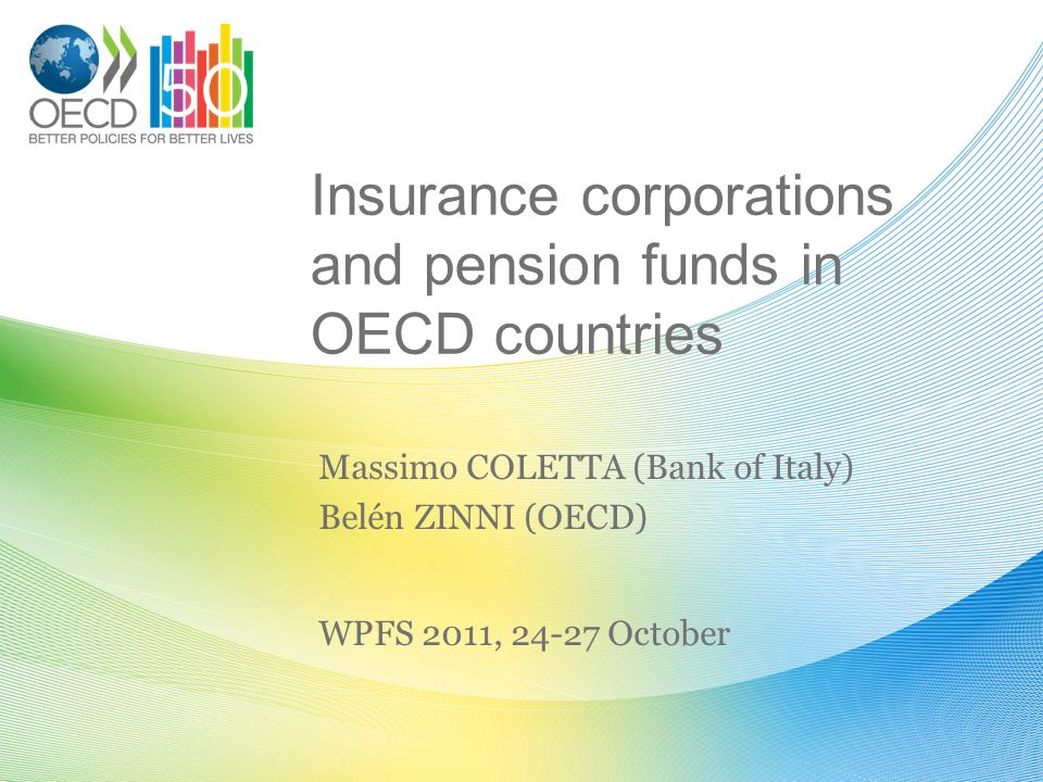 Insurance corporations and pension funds in OECD countries Massimo COLETTA (Bank of Italy) Belén ZINNI (OECD) WPFS 2011, October