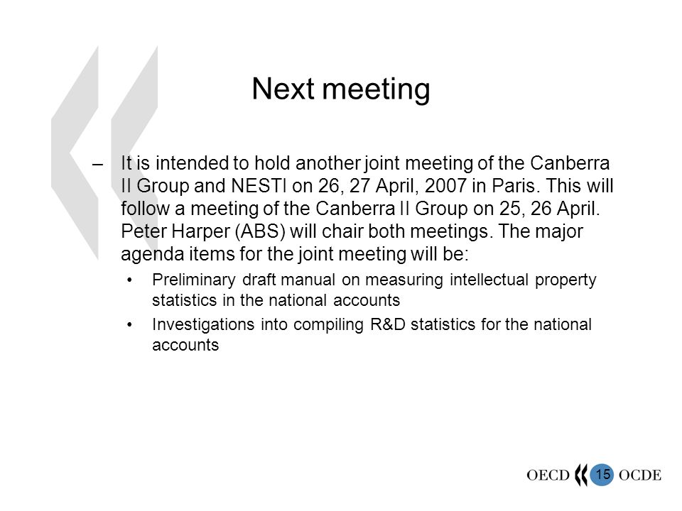 15 Next meeting –It is intended to hold another joint meeting of the Canberra II Group and NESTI on 26, 27 April, 2007 in Paris.