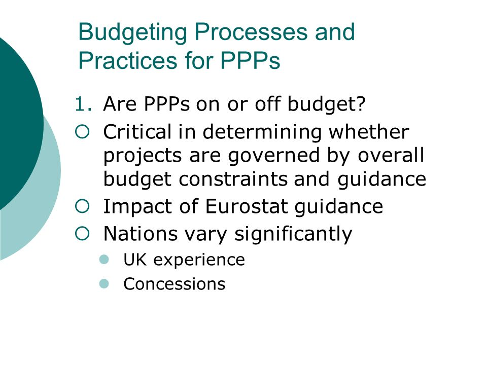 Budgeting Processes and Practices for PPPs 1.Are PPPs on or off budget.