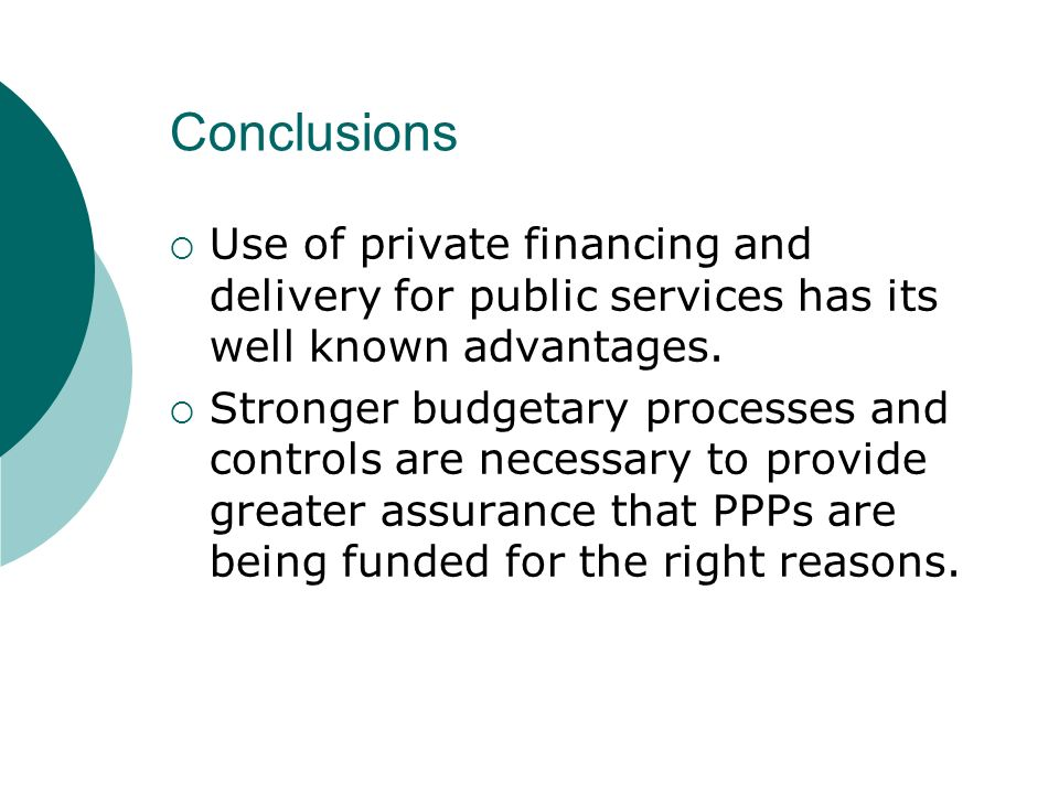 Conclusions Use of private financing and delivery for public services has its well known advantages.