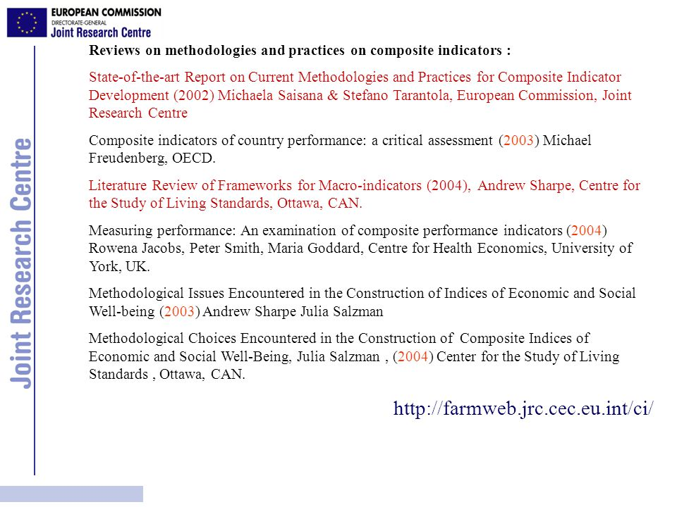 Reviews on methodologies and practices on composite indicators : State-of-the-art Report on Current Methodologies and Practices for Composite Indicator Development (2002) Michaela Saisana & Stefano Tarantola, European Commission, Joint Research Centre Composite indicators of country performance: a critical assessment (2003) Michael Freudenberg, OECD.