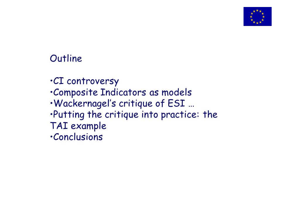 Outline CI controversy Composite Indicators as models Wackernagels critique of ESI … Putting the critique into practice: the TAI example Conclusions