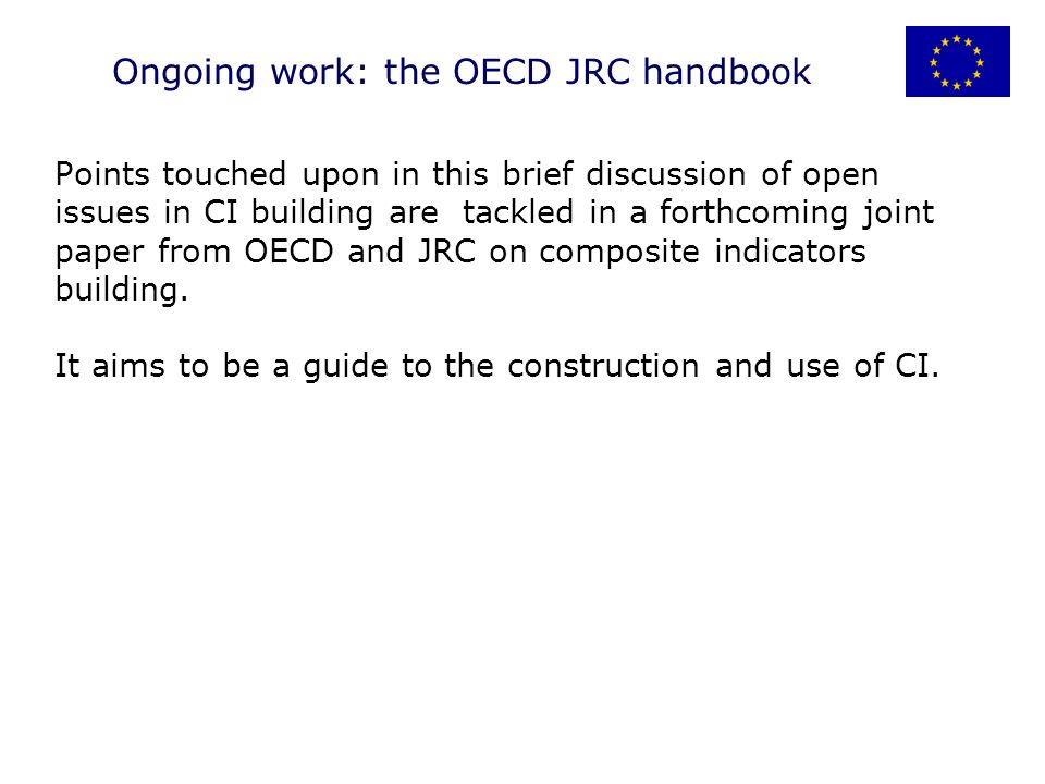 Points touched upon in this brief discussion of open issues in CI building are tackled in a forthcoming joint paper from OECD and JRC on composite indicators building.
