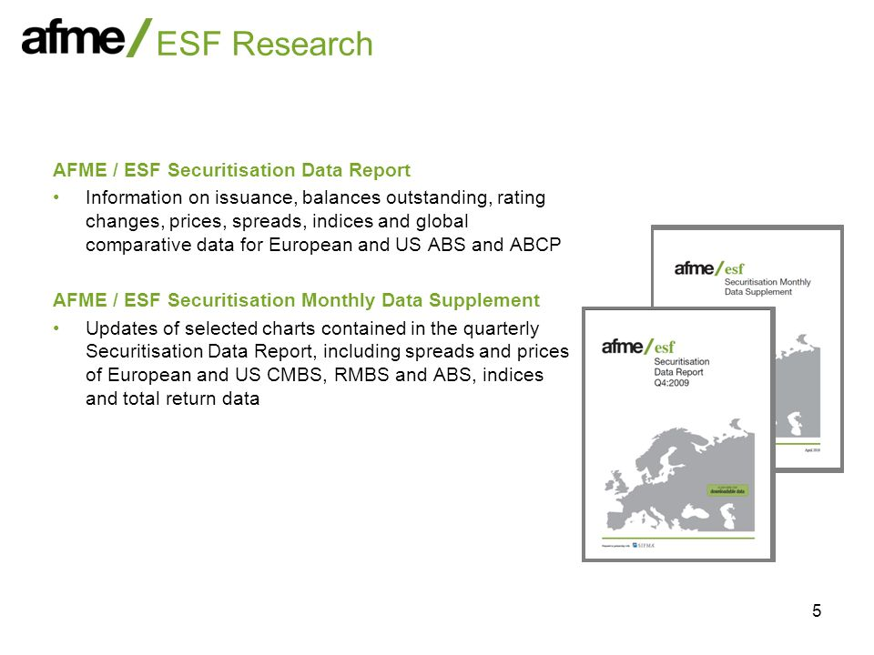 5 ESF Research AFME / ESF Securitisation Data Report Information on issuance, balances outstanding, rating changes, prices, spreads, indices and globa