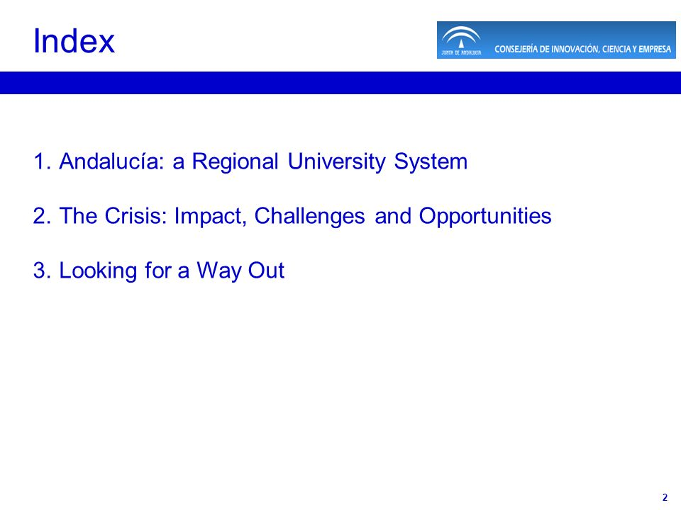 2 1.Andalucía: a Regional University System 2.The Crisis: Impact, Challenges and Opportunities 3.Looking for a Way Out Index