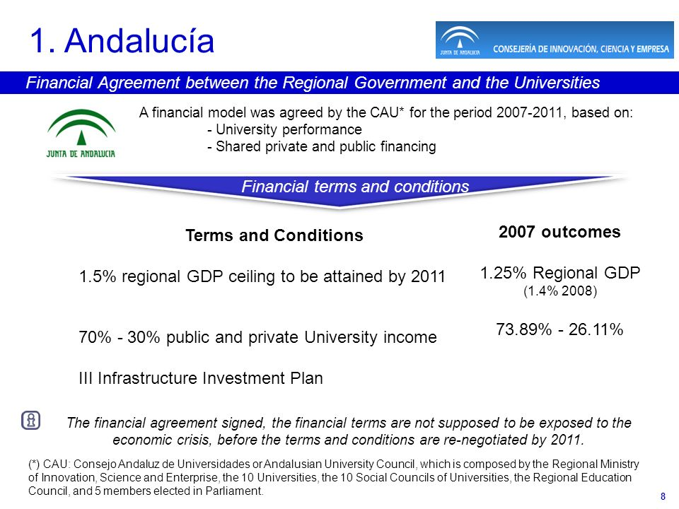 8 1. Andalucía Financial Agreement between the Regional Government and the Universities A financial model was agreed by the CAU* for the period 2007-2