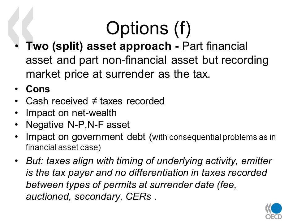 Options (f) Two (split) asset approach - Part financial asset and part non-financial asset but recording market price at surrender as the tax. Cons Ca
