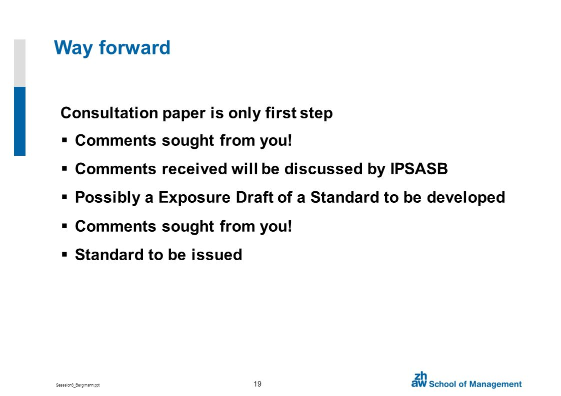 Sesssion3_Bergmann.ppt 19 Way forward Consultation paper is only first step Comments sought from you.