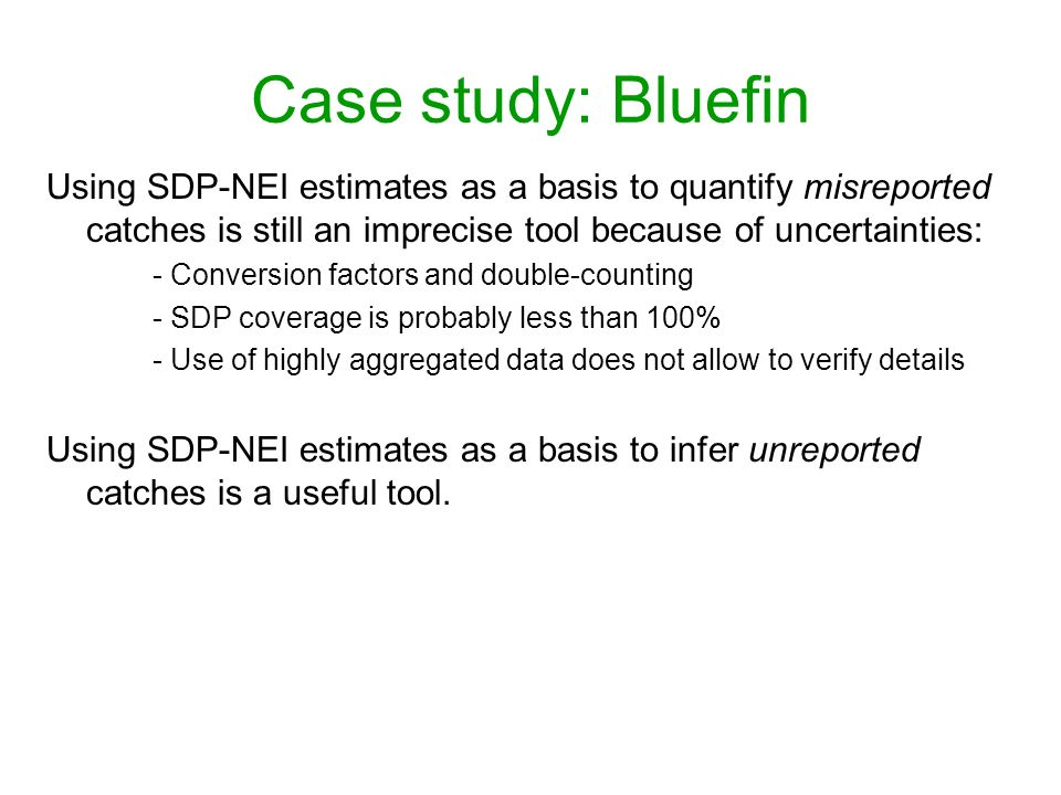 Case study: Bluefin Using SDP-NEI estimates as a basis to quantify misreported catches is still an imprecise tool because of uncertainties: - Conversi