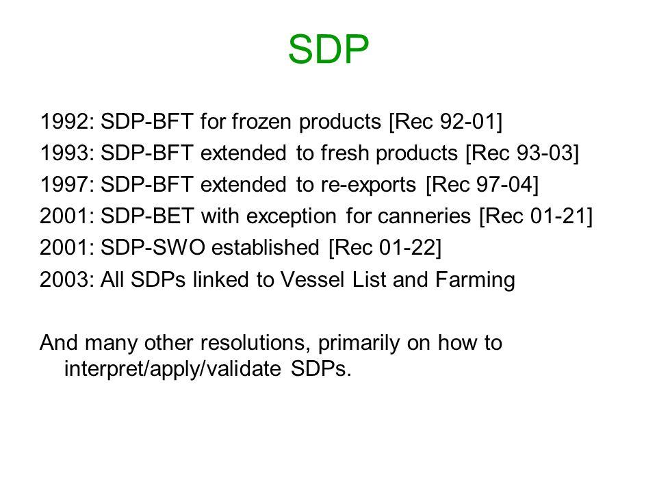 SDP 1992: SDP-BFT for frozen products [Rec 92-01] 1993: SDP-BFT extended to fresh products [Rec 93-03] 1997: SDP-BFT extended to re-exports [Rec 97-04