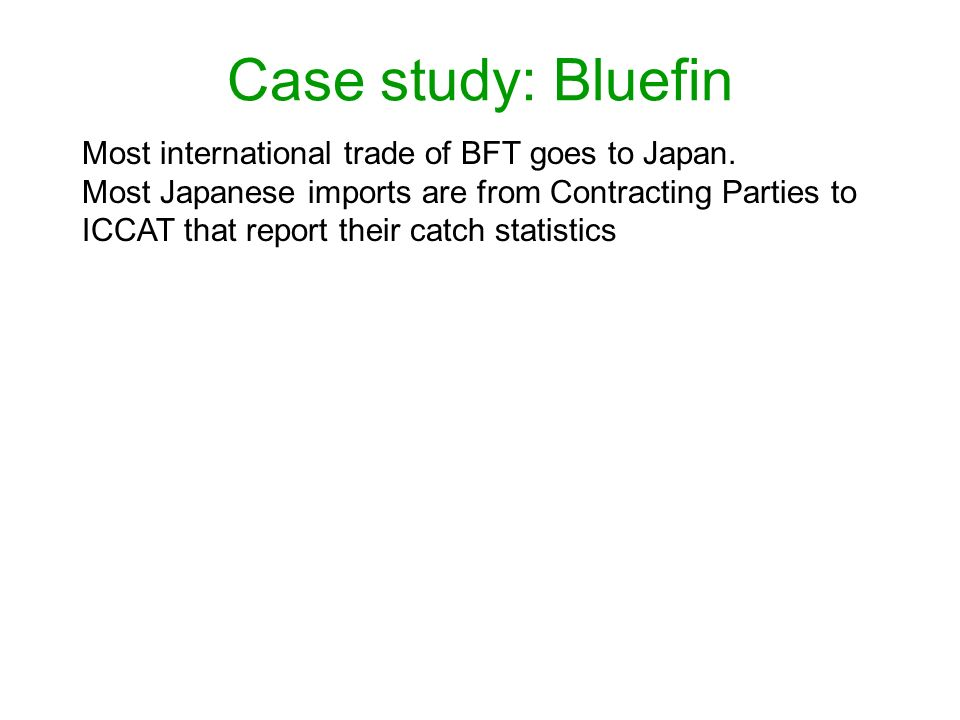 Case study: Bluefin Most international trade of BFT goes to Japan.