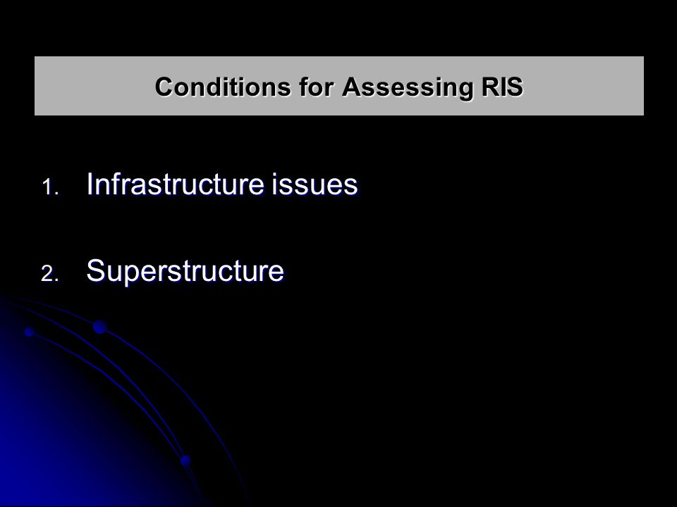 1. Infrastructure issues 2. Superstructure Conditions for Assessing RIS