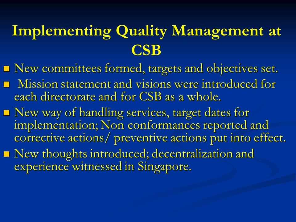Mission and Vision of CSB Mission : to develop the level of civil service, to raise the level of employees productivity, and to ensure justice and equity in the the treatment of employees Mission : to develop the level of civil service, to raise the level of employees productivity, and to ensure justice and equity in the the treatment of employees Vision : to be a pioneer, excelling in providing services and management consultancy to civil service.