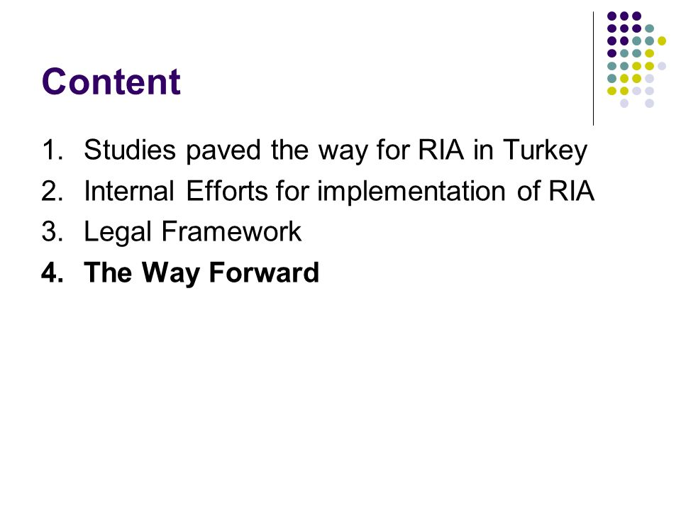 Content 1.Studies paved the way for RIA in Turkey 2.Internal Efforts for implementation of RIA 3.Legal Framework 4.The Way Forward