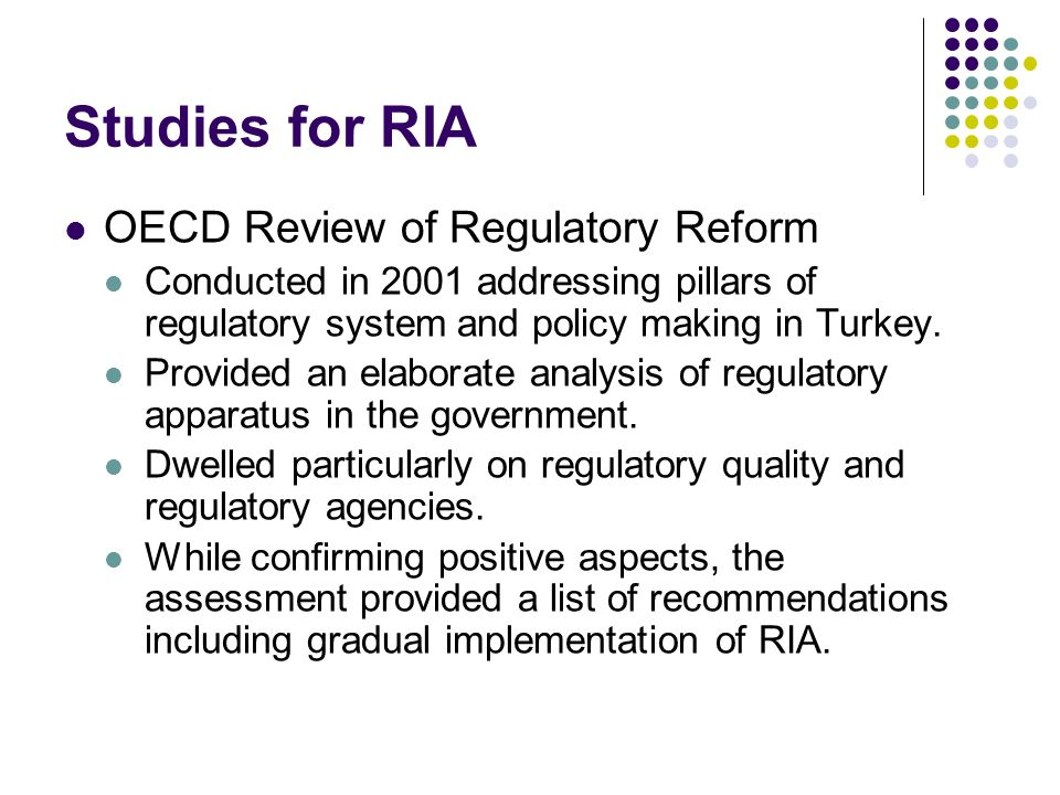 Studies for RIA OECD Review of Regulatory Reform Conducted in 2001 addressing pillars of regulatory system and policy making in Turkey.