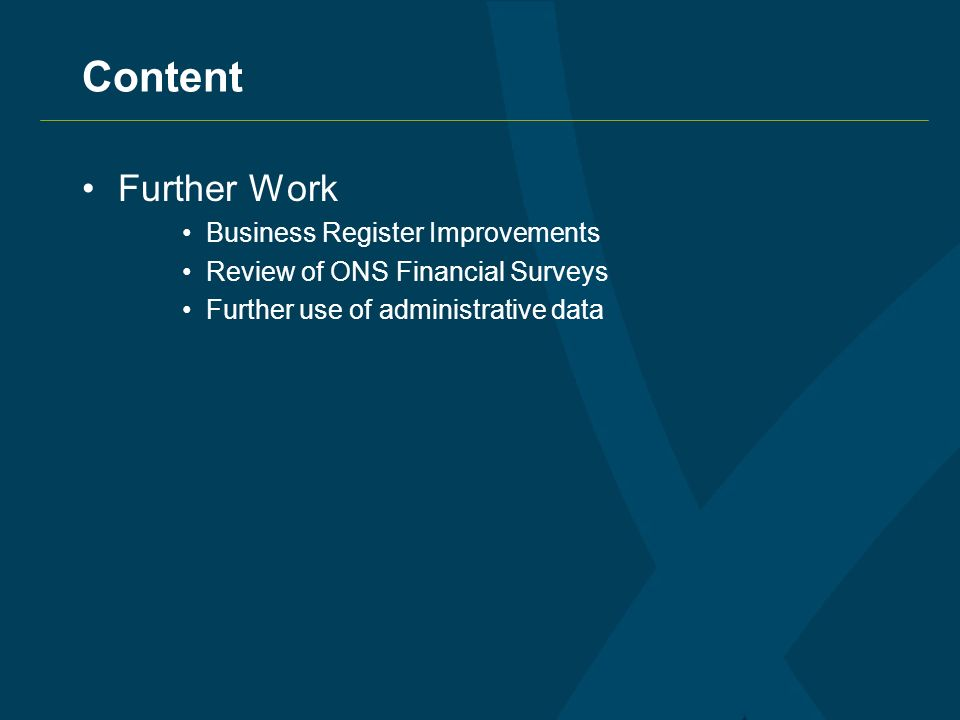 Content Further Work Business Register Improvements Review of ONS Financial Surveys Further use of administrative data