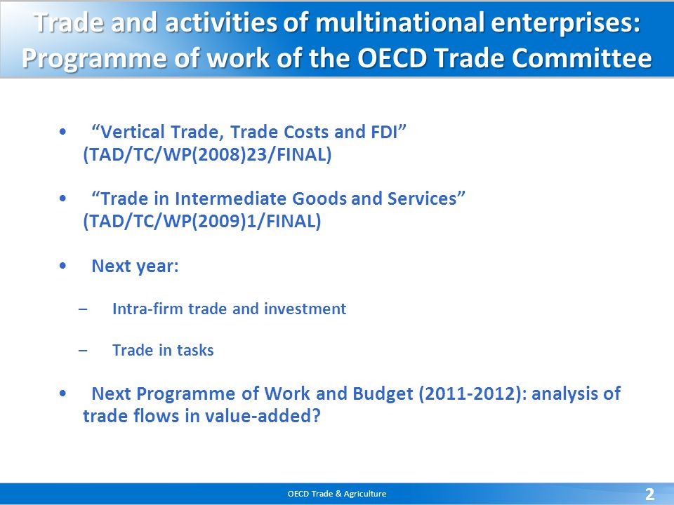 OECD Trade & Agriculture 2 Vertical Trade, Trade Costs and FDI (TAD/TC/WP(2008)23/FINAL) Trade in Intermediate Goods and Services (TAD/TC/WP(2009)1/FI