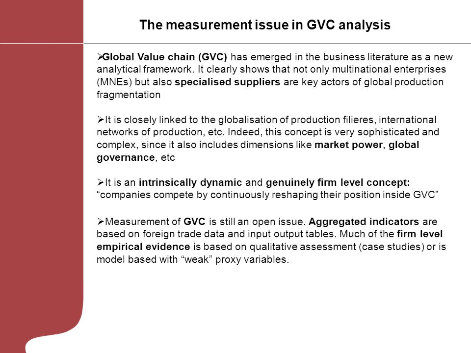 The measurement issue in GVC analysis Global Value chain (GVC) has emerged in the business literature as a new analytical framework. It clearly shows