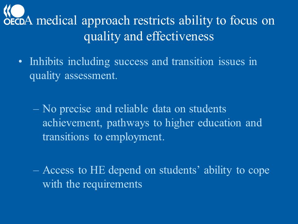 A medical approach restricts ability to focus on quality and effectiveness Inhibits including success and transition issues in quality assessment.