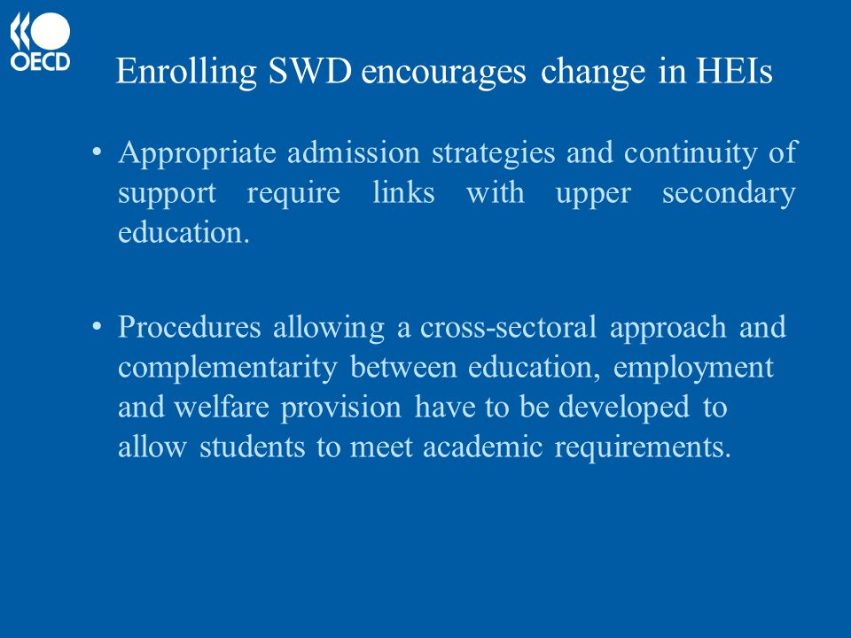 Enrolling SWD encourages change in HEIs Appropriate admission strategies and continuity of support require links with upper secondary education.