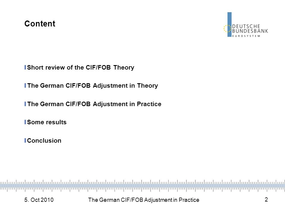 5. Oct 2010The German CIF/FOB Adjustment in Practice 2 Content Short review of the CIF/FOB Theory The German CIF/FOB Adjustment in Theory The German C