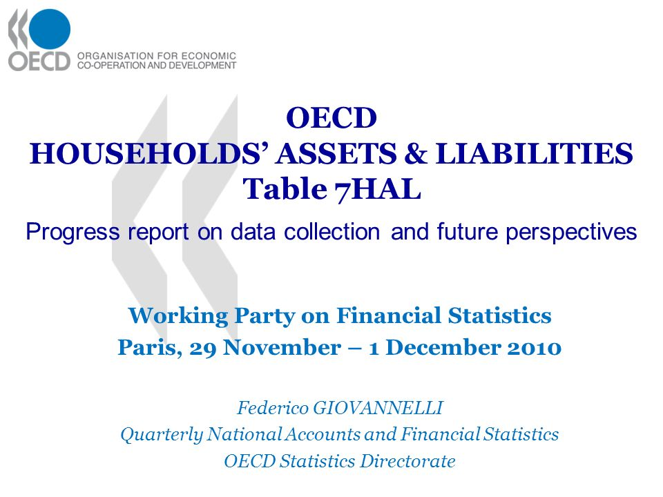 OECD HOUSEHOLDS ASSETS & LIABILITIES Table 7HAL Progress report on data collection and future perspectives Working Party on Financial Statistics Paris