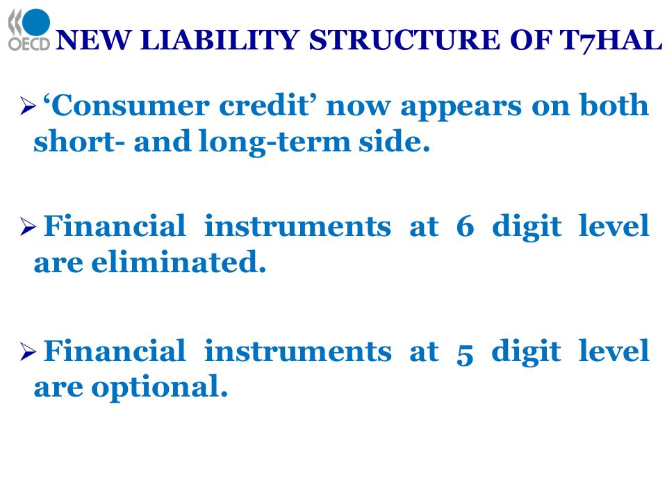 NEW LIABILITY STRUCTURE OF T7HAL Consumer credit now appears on both short- and long-term side. Financial instruments at 6 digit level are eliminated.