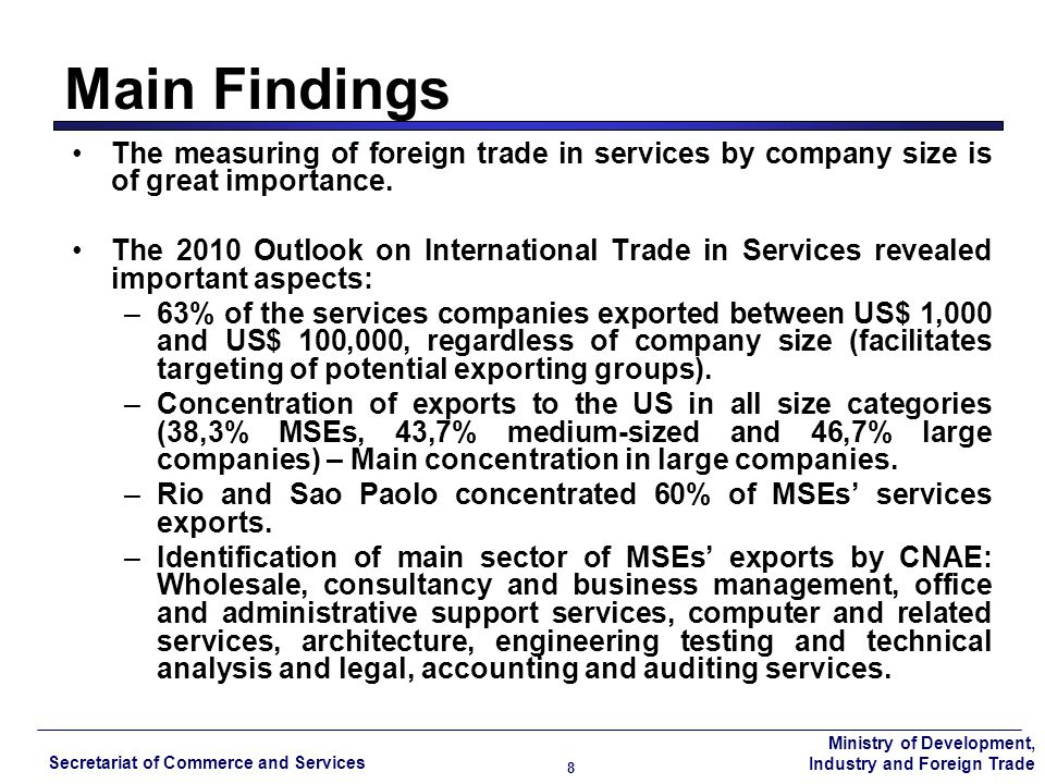 Ministry of Development, Industry and Foreign Trade Secretariat of Commerce and Services 9 Methodological aspects The measuring of data seeks to complement the available information about Brazilian foreign trade in services (e.g.