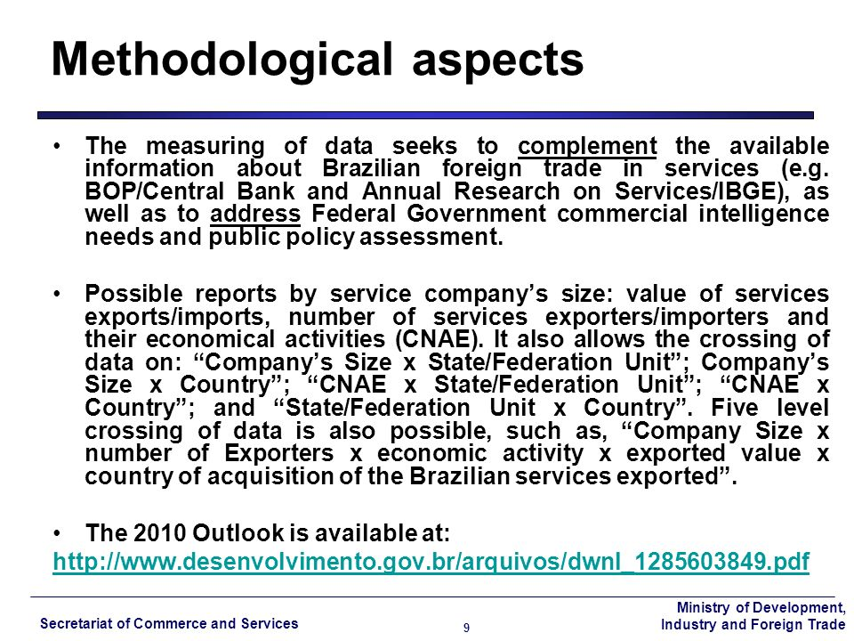 Ministry of Development, Industry and Foreign Trade Secretariat of Commerce and Services 10 % RATIO SERVICES EXPORTS/IMPORTS BY COMPANY SIZE* - 2009 Source: Central Bank of Brazil – CNAE 2.0 /Elaboration : DECOS/ SCS