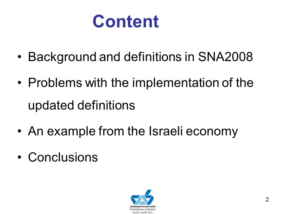 Background and definitions in SNA2008 Problems with the implementation of the updated definitions An example from the Israeli economy Conclusions 2 Content