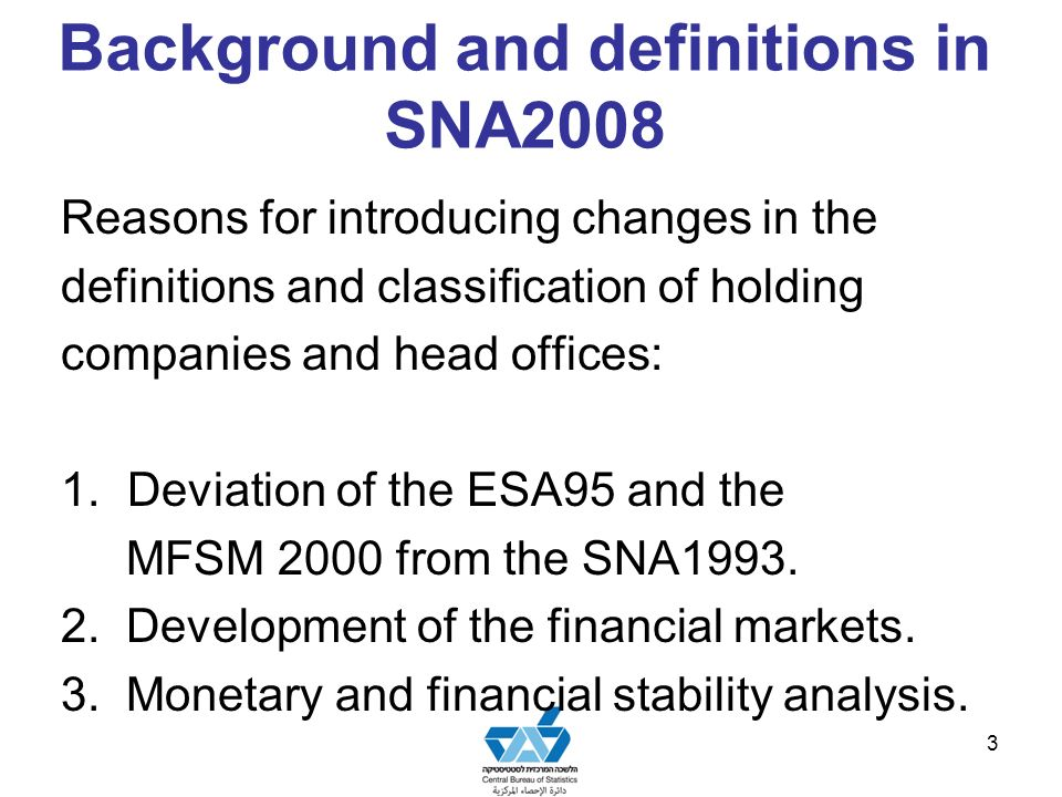 Background and definitions in SNA2008 Reasons for introducing changes in the definitions and classification of holding companies and head offices: 1.