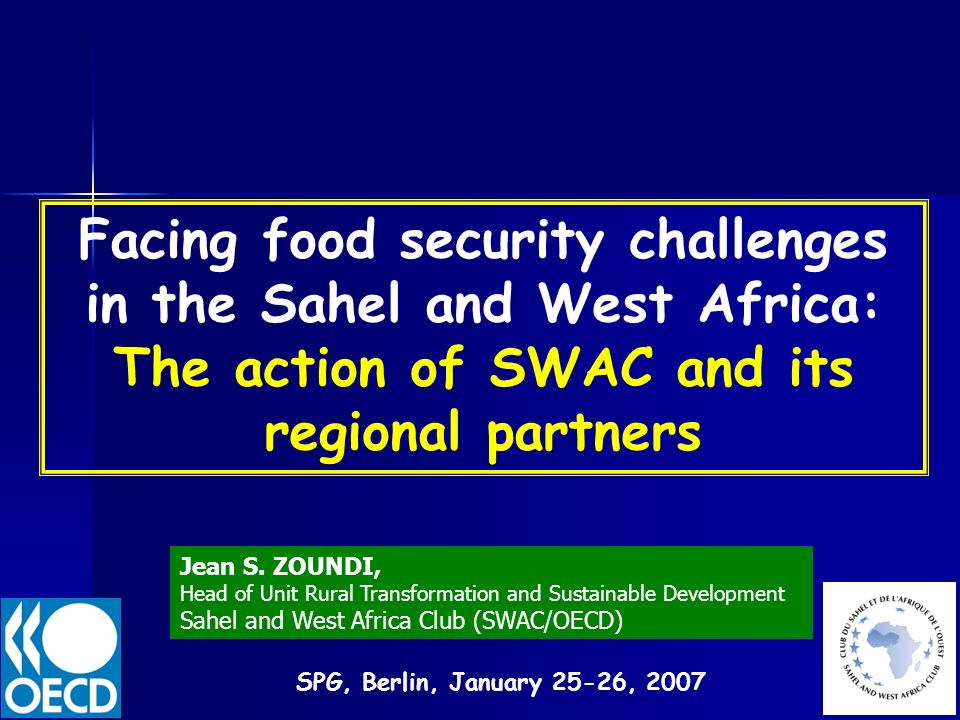Facing food security challenges in the Sahel and West Africa: The action of SWAC and its regional partners Jean S. ZOUNDI, Head of Unit Rural Transfor