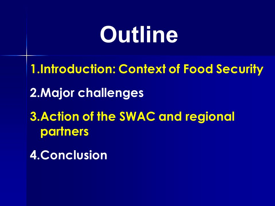 1.Introduction: Context of Food Security 2.Major challenges 3.Action of the SWAC and regional partners 4.Conclusion Outline