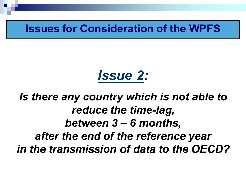 Issue 2: Is there any country which is not able to reduce the time-lag, between 3 – 6 months, after the end of the reference year in the transmission of data to the OECD.