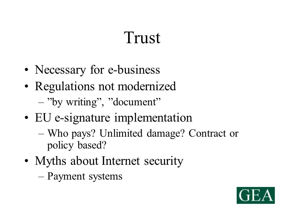 Trust Necessary for e-business Regulations not modernized –by writing, document EU e-signature implementation –Who pays.