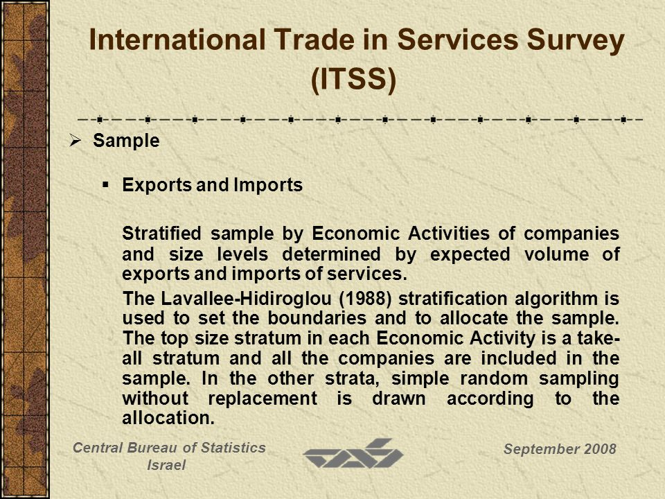 September 2008 Central Bureau of Statistics Israel Sample Exports and Imports Stratified sample by Economic Activities of companies and size levels determined by expected volume of exports and imports of services.