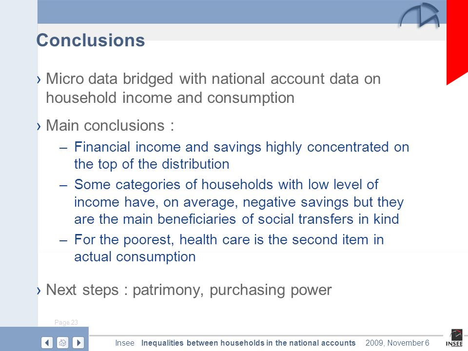 Page 23 Inequalities between households in the national accountsInsee2009, November 6 Conclusions Micro data bridged with national account data on hou