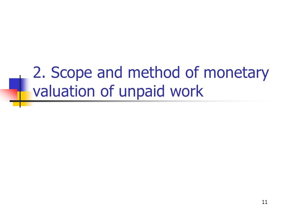 11 2. Scope and method of monetary valuation of unpaid work