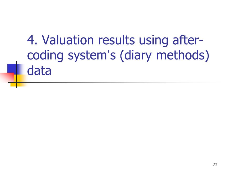 23 4. Valuation results using after- coding system s (diary methods) data