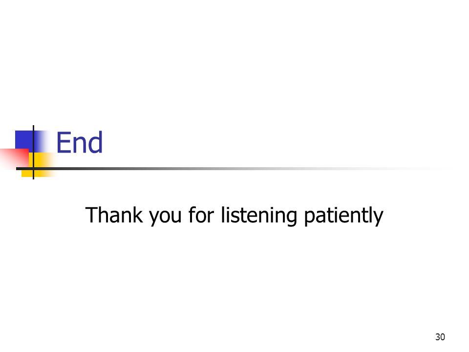 30 End Thank you for listening patiently