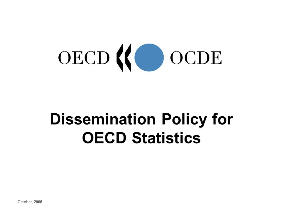 October, 2006 Dissemination Policy for OECD Statistics