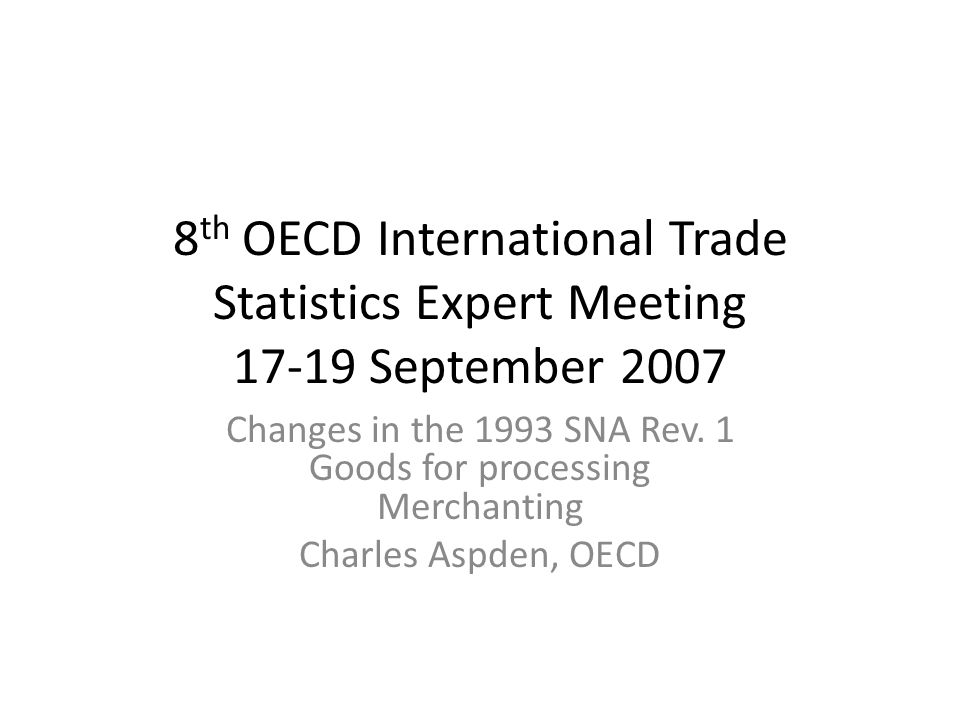 Goods sent abroad for processing In the 1993 SNA the principle of recording transactions on a change of ownership basis is breached in some cases, but not others.
