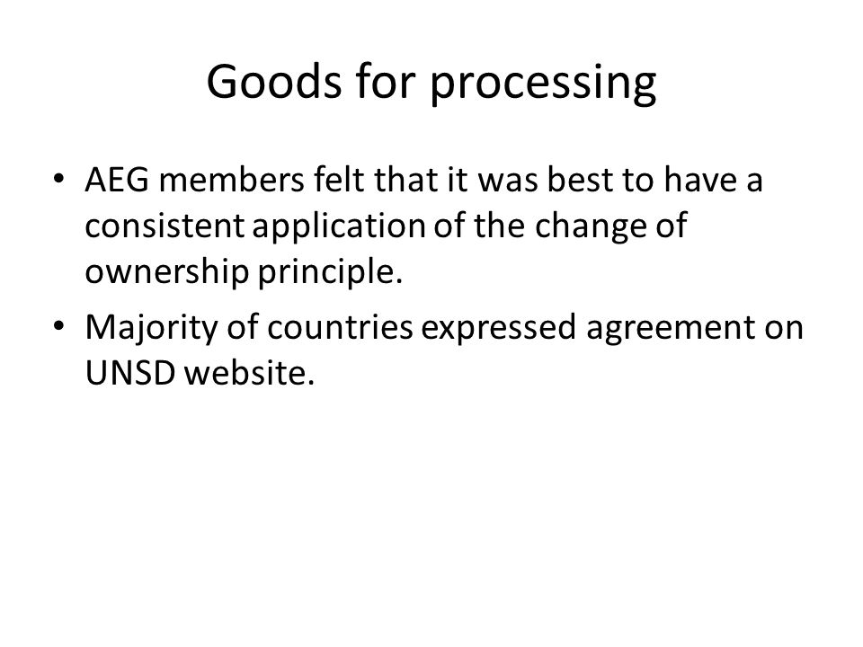 Goods for processing AEG members felt that it was best to have a consistent application of the change of ownership principle.